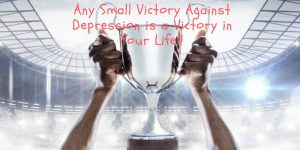 Thrill of Small Victories Against Depression